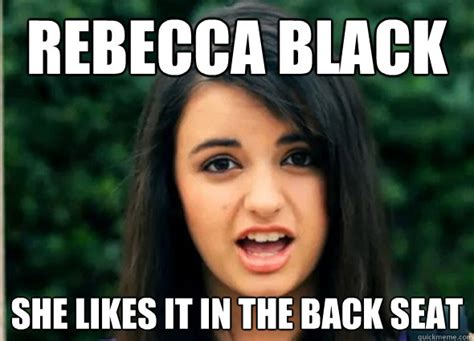 Rebecca Meme Images - rebecca black she likes it in the back seat rebecca