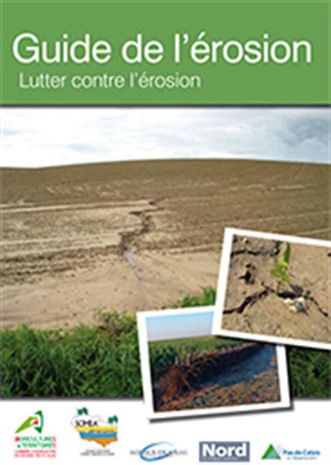 chambre d agriculture du pas de calais guide de la lutte contre l 233 rosion des sols chambre d