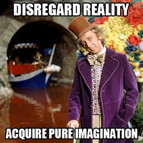 Imagination Meme - willy wonka and pure imagination cute pinterest my goals my children and imagination