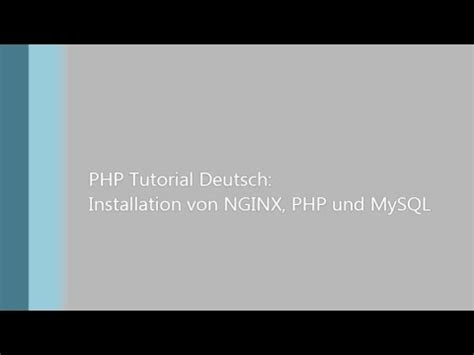Tutorial Nginx Php | php tutorial deutsch teil 1 installation von nginx php