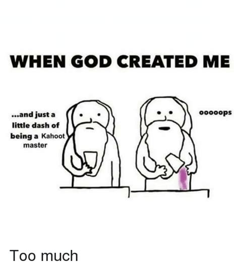 How God Made Me Meme - when god created me ooooops and just a little dash of