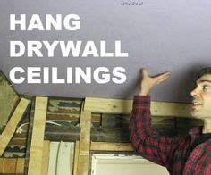 How To Hang Drywall On Ceiling By Yourself by 1000 Images About Tool Tips Quirks On Tools Pictures Of And Drywall