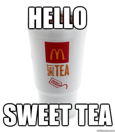 Sweet Tea Meme - hello sweet tea rivers drink quickmeme