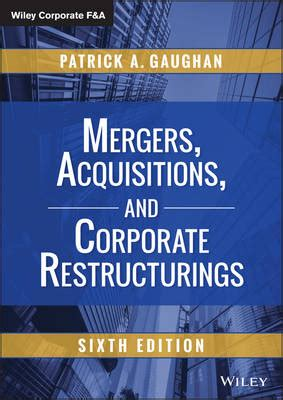 mergers acquisitions and corporate restructurings wiley corporate f a books mergers acquisitions and corporate restructurings sixth