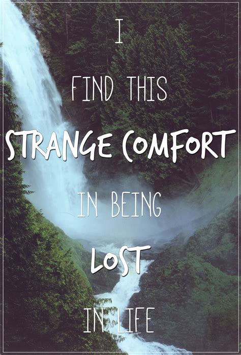strange comfort lyrics quot i find this strange comfort in being lost in life