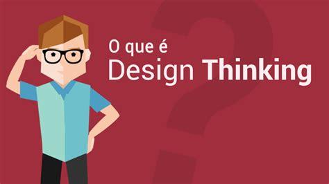 design thinking o que é o que 233 design thinking youtube