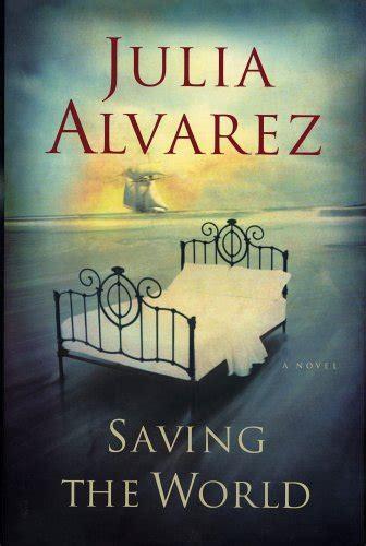 nonfiction books by julia alvarez fiction book review saving the world by julia alvarez