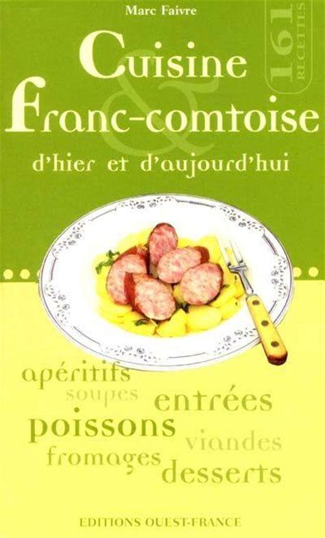 cuisine d hier et d aujourd hui livre cuisine franc comtoise d hier d aujourd hui marc