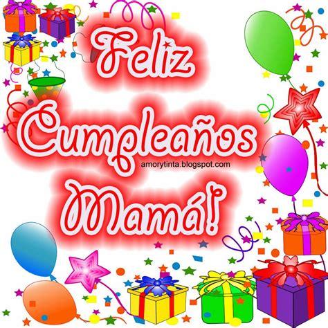 imagenes cumpleaños a mama amor y tinta imagenes para felicitar a mam 225 en su cumplea 241 os