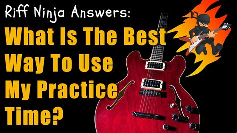 What S The Best Way What S The Best Way To Use My Practice Time