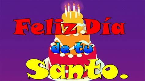 imagenes feliz dia tu santo feliz d 237 a de tu santo youtube