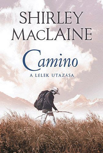 shirley maclaine the camino camino shirley maclaine book24 hu k 246 nyv 225 ruh 225 z