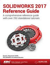 solidworks 2018 reference guide books solidworks 2017 reference guide a comprehensive reference