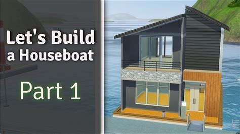 houseboats sims 3 the sims 3 let s build a houseboat part 1 youtube