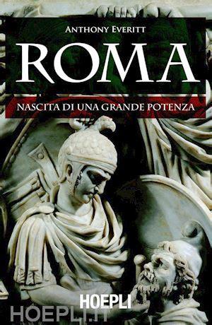 libreria hoepli roma roma nascita di una grande potenza everitt anthony