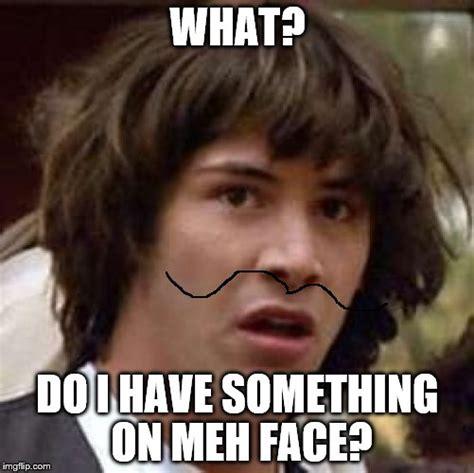 Meh Face Meme - conspiracy keanu meme imgflip