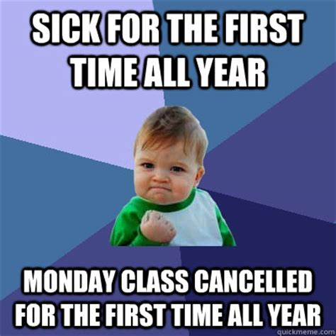 Sick Child Meme - sick for the first time all year monday class cancelled