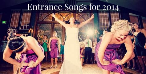 Wedding Entrance Songs 2014 by 10 Best Bridal Entrance Songs For 2014