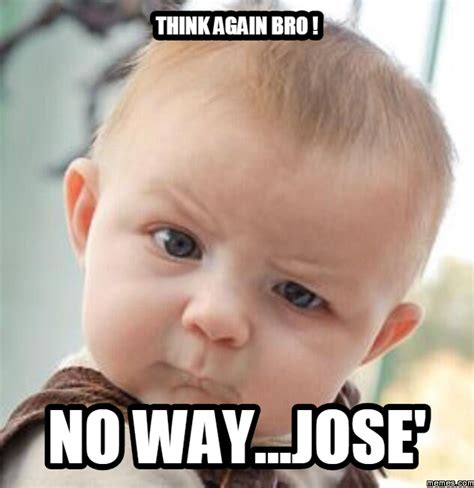 Jose Meme - the gallery for gt no way jose meme