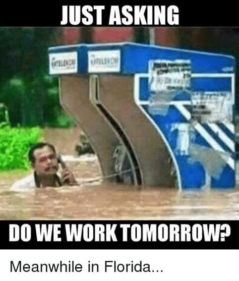 In Meme - just asking do we work tomorrow meanwhile in florida