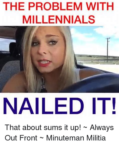 Millennial Memes - the problem with millennials nailed it that about sums it up always out front minuteman