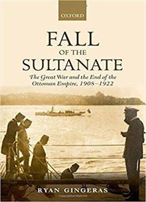 what caused the end of the ottoman empire fall of the sultanate the great war and the end of the