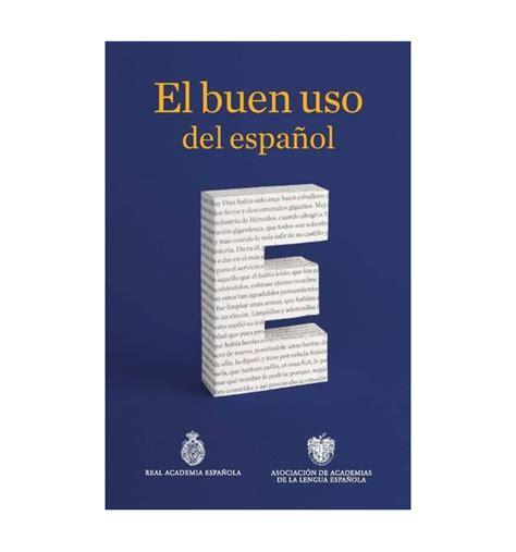 el buen uso del espa 241 ol libro digital letras de la real academia espa 241 ola