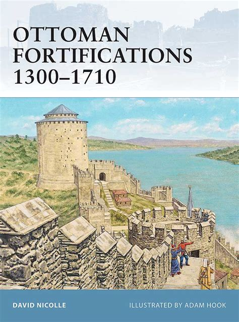 Ottoman Empire 1300 Ottoman Fortifications 1300 1710 Osprey Publishing