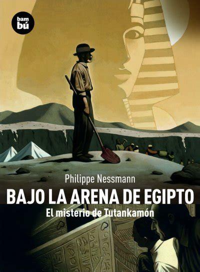 bajo la arena de 8483430479 bajo la arena de egipto philippe nessmann comprar libro en fnac es