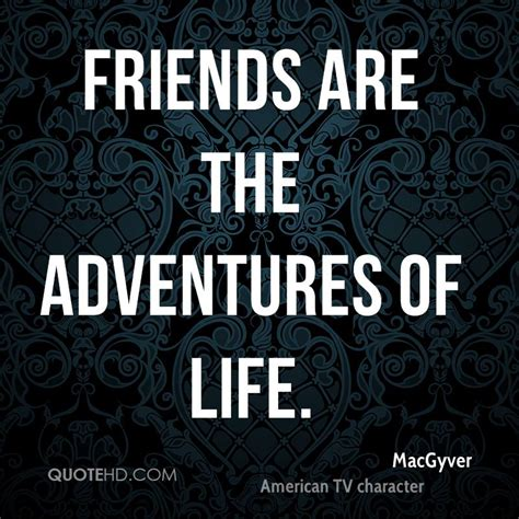 Adventures With Friends macgyver quotes quotehd