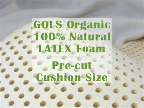 organic upholstery foam 100 natural gols organic dunlop latex foam precut