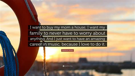 i want to buy a house but have bad credit ashthon jones quote i want to buy my mom a house i want my family to never have