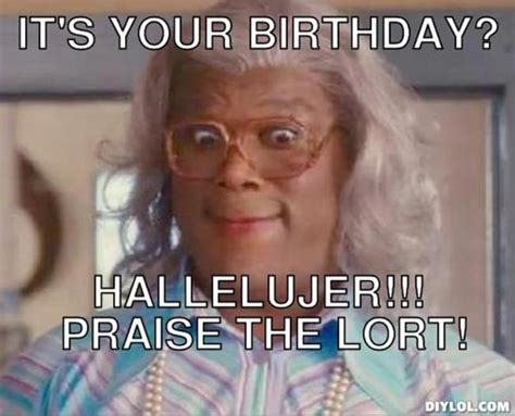 Meme Generator Birthday - madea funny quotes about teen quotesgram