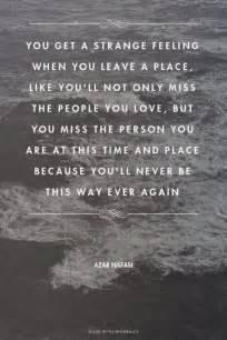 you get a strange feeling when you leave a place
