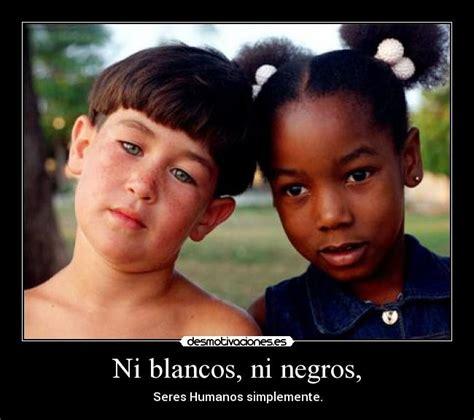 imagenes blancas con negro ni blancos ni negros desmotivaciones