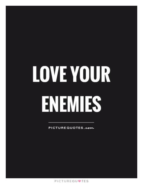 Quotes About Love Your Enemies