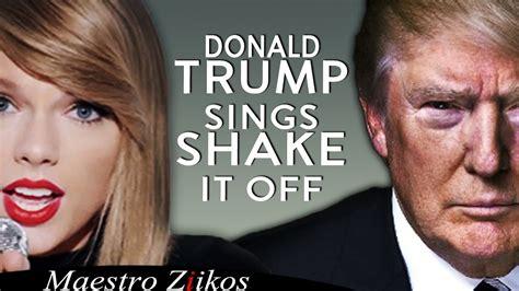 donald trump singing donald trump singing shake it off by taylor swift