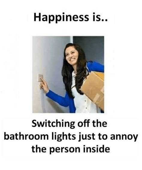 Happiness Is Meme - happiness is switching off the bathroom lights just to