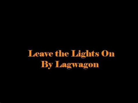 Leave The Light On Lyrics by Leave The Light On With Lyrics By Lagwagon