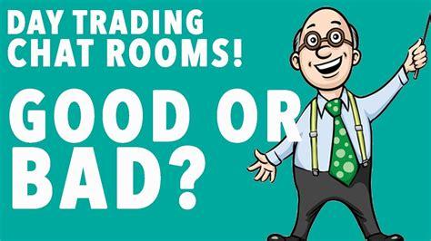 day trading chat rooms day trading chat rooms or bad