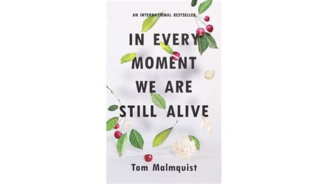 in every moment we are still alive books in every moment we are still alive by tom malmquist