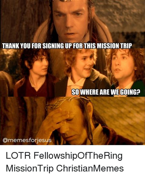 Where Are You Memes - thank you for signing up for this mission trip so where