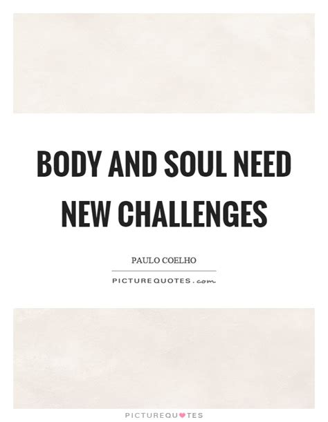 new challenge quote and soul need new challenges picture quotes