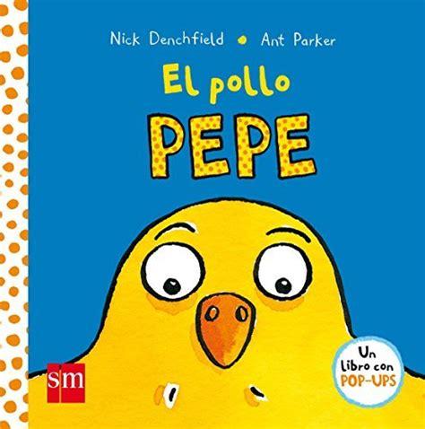 libro el pollo pepe 10 libros para iniciar a los ni 241 os en la lectura sapos y princesas el mundo
