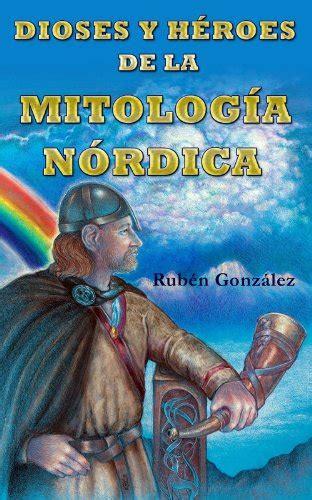 dioses y heroes de 6070129490 dioses y h 201 roes de la mitolog 205 a n 211 rdica ebook rub 233 n gonz 225 lez