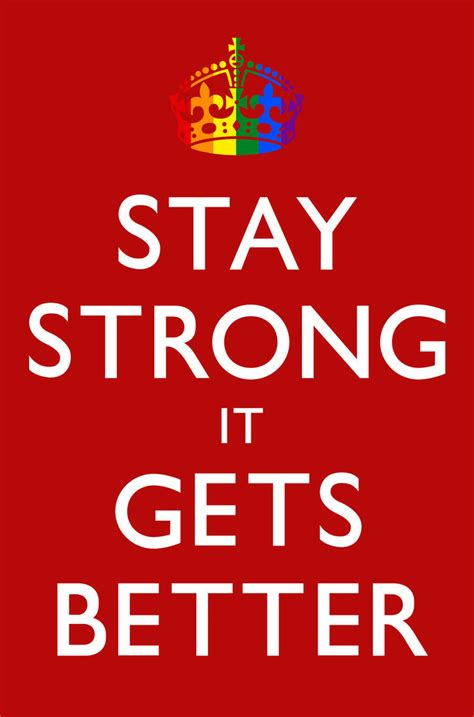 it gets better stay strong it gets better by kingpin1055 on deviantart