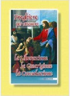 preghiere di consolazione preghiere di guarigione liberazione consolazione shalom