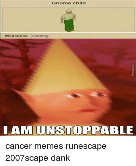 Unstoppable Meme - gnome child weakness nothing am unstoppable auapauaw