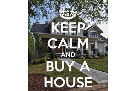 what to buy for new house keep calm and buy a house team gaffney