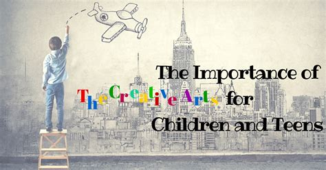 the art of creative the importance of the creative arts for children and teens